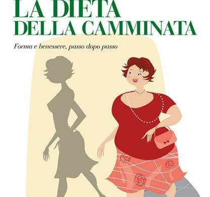 """Il mio libro """"La dieta della camminata"""" Forma e benessere, passo dopo passo"""